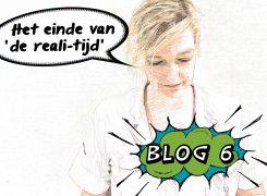 Het einde van de reali-tijd – Blog 6