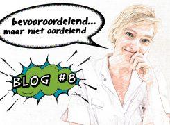 Bevooroordelend, maar niet oordelend – Blog 8