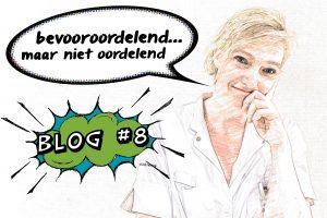 Blog Wilma 'Bevooroordelend, maar niet oordelend'