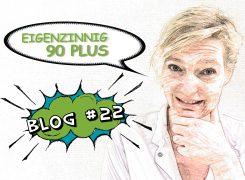 Eigenzinnig 90 plus – Blog 22 van Wilma