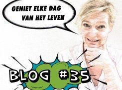Geniet elke dag van het leven – Blog 35 van Wilma