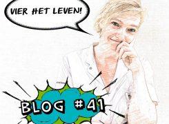 Vier het leven – Blog 41 van Wilma
