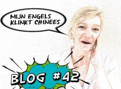 Mijn Engels klinkt Chinees – Blog 42 van Wilma
